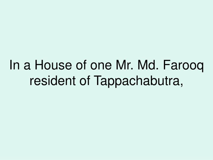 In a house of one mr md farooq resident of tappachabutra