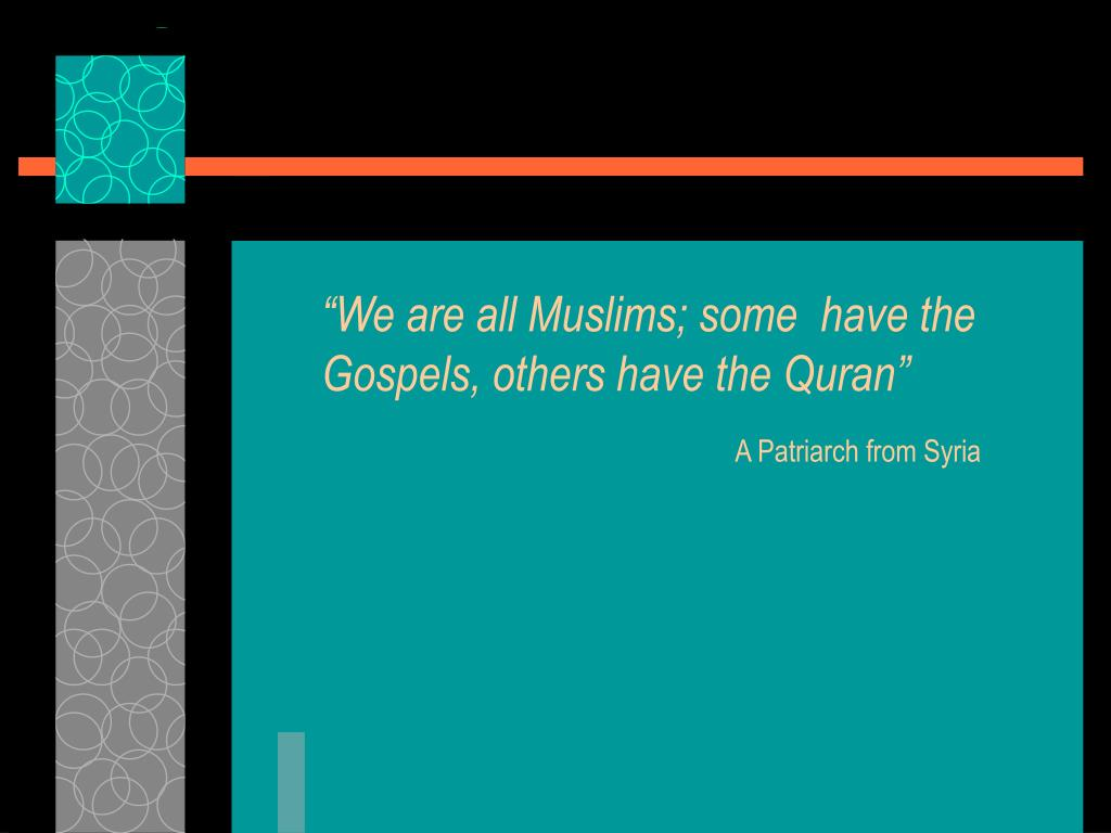 """""""We are all Muslims; some  have the    Gospels, others have the Quran"""""""