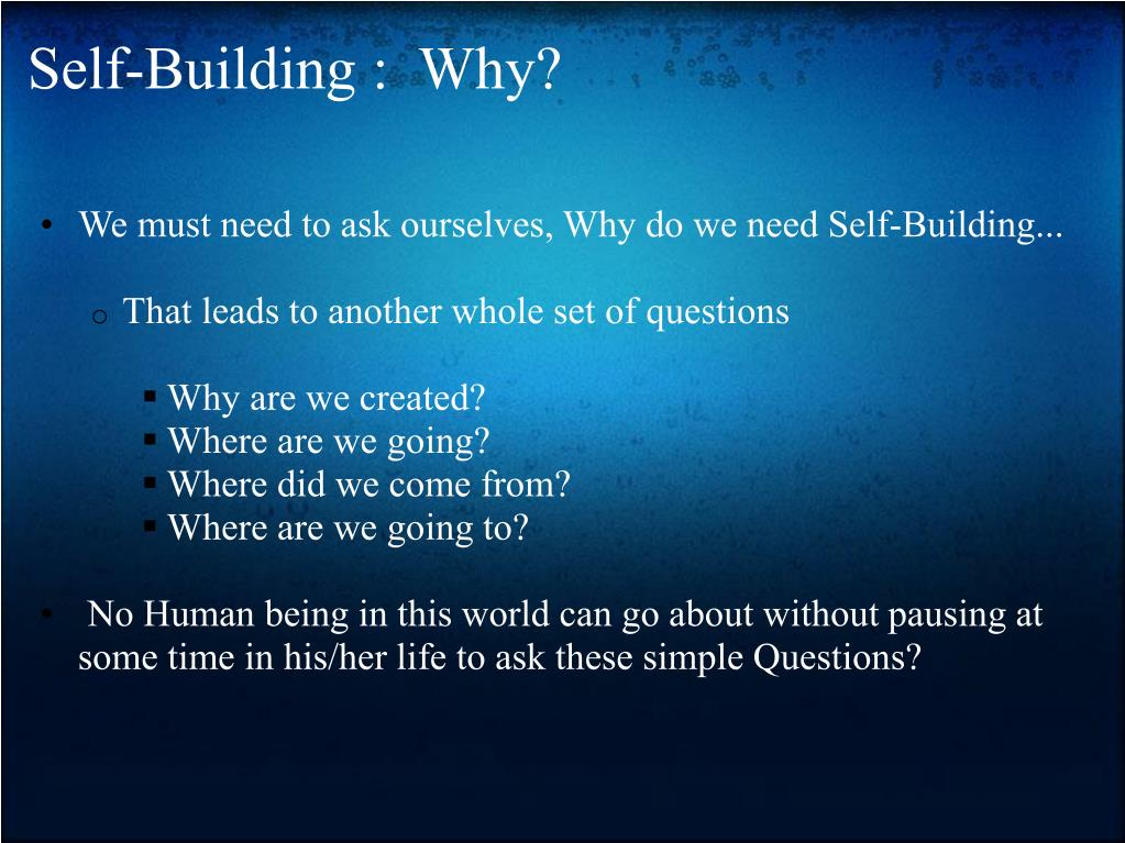 Self-Building :  Why?