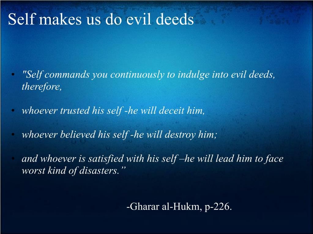 Self makes us do evil deeds