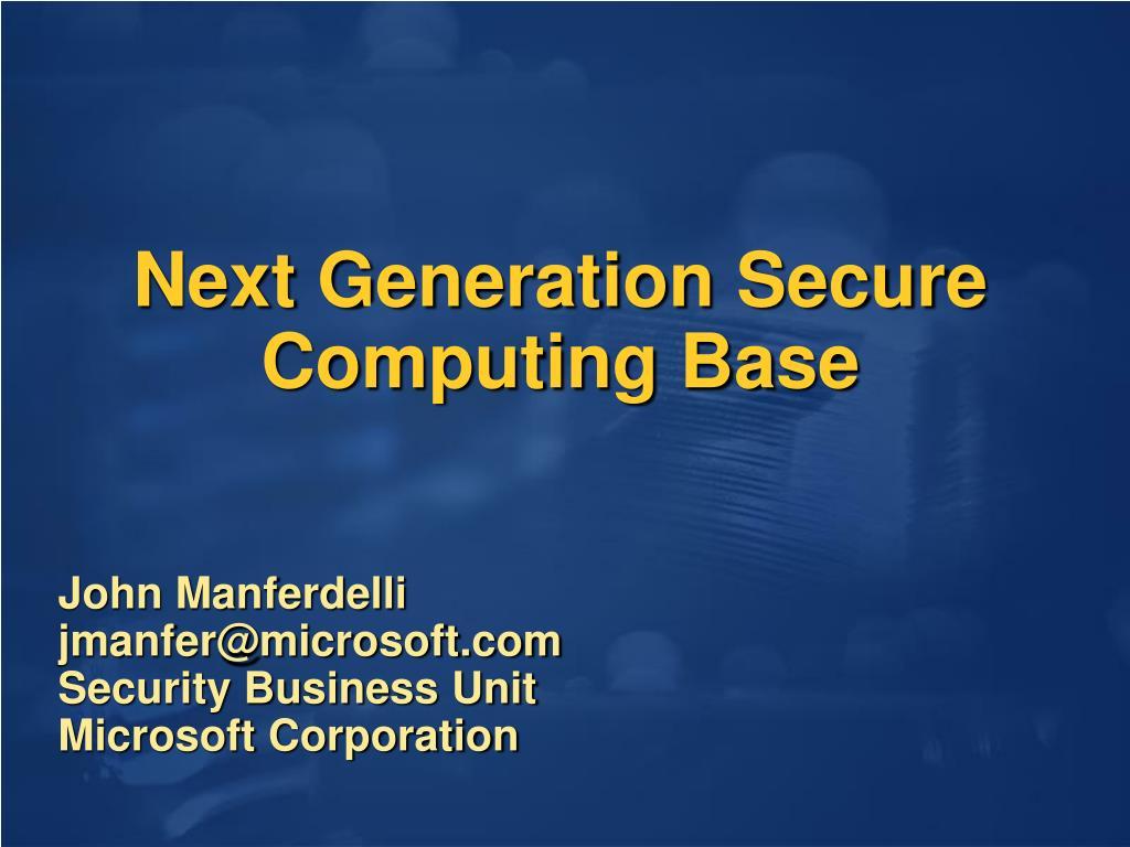 Next Generation Secure Computing Base