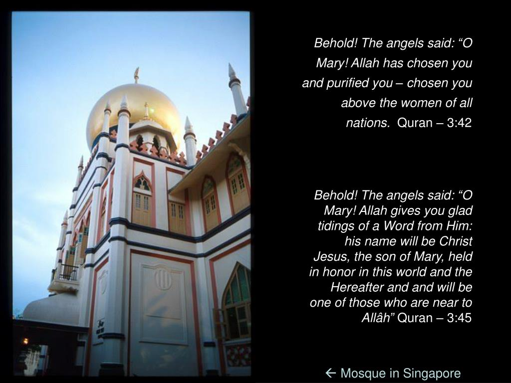 "Behold! The angels said: ""O Mary! Allah has chosen you and purified you – chosen you above the women of all nations."