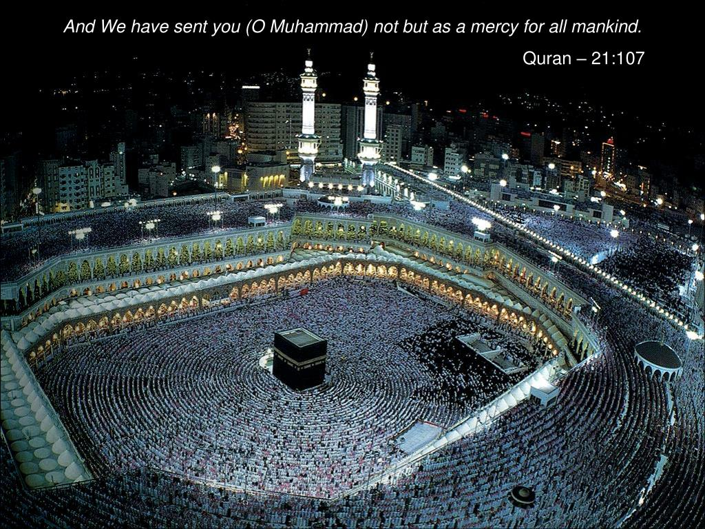 And We have sent you (O Muhammad) not but as a mercy for all mankind.
