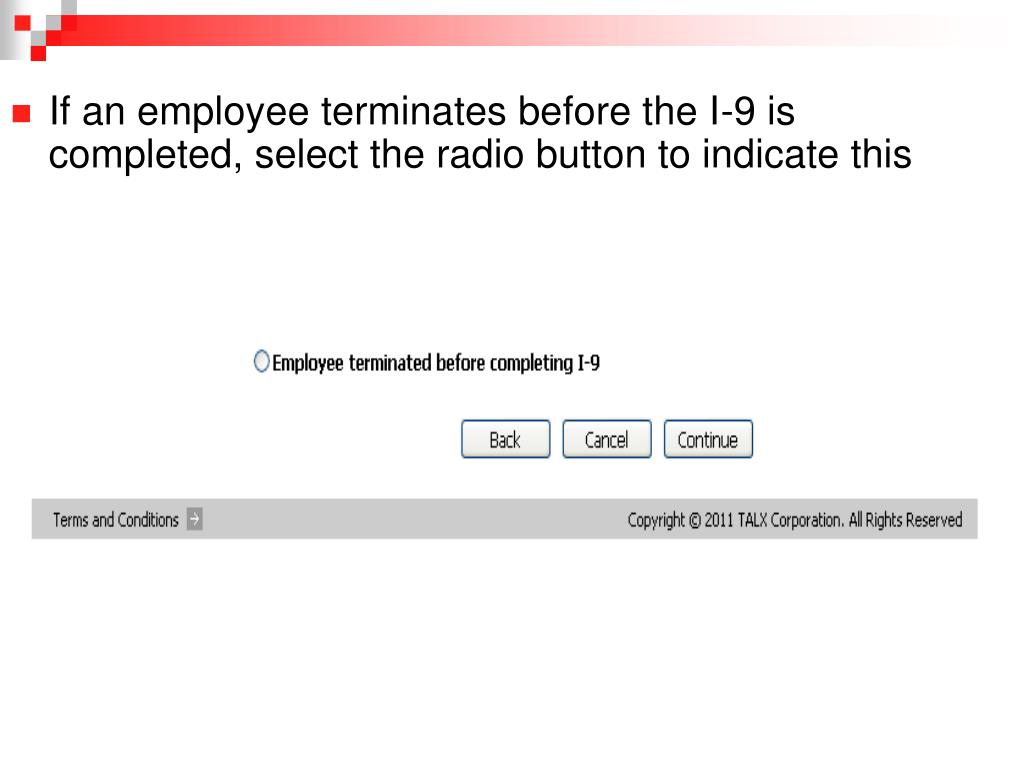 If an employee terminates before the I-9 is completed, select the radio button to indicate this
