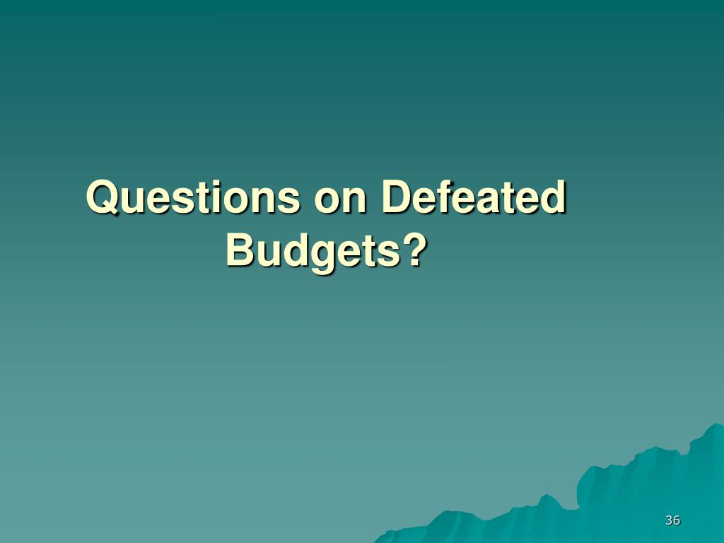 Questions on Defeated Budgets?