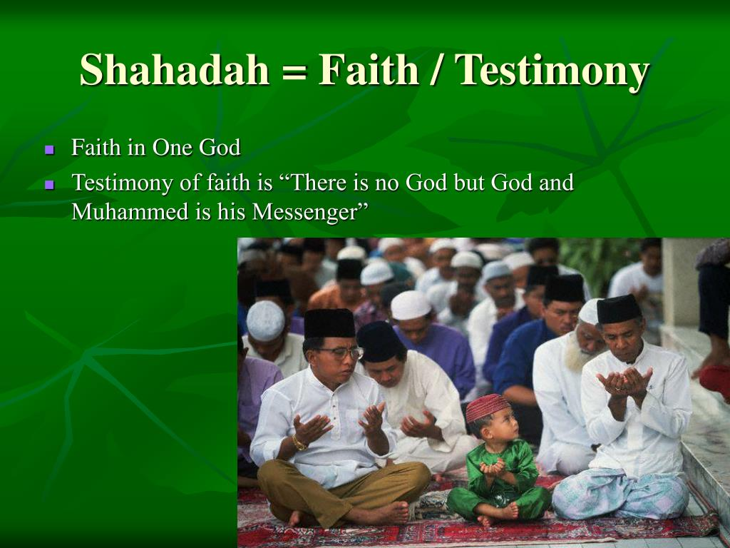 Shahadah = Faith / Testimony