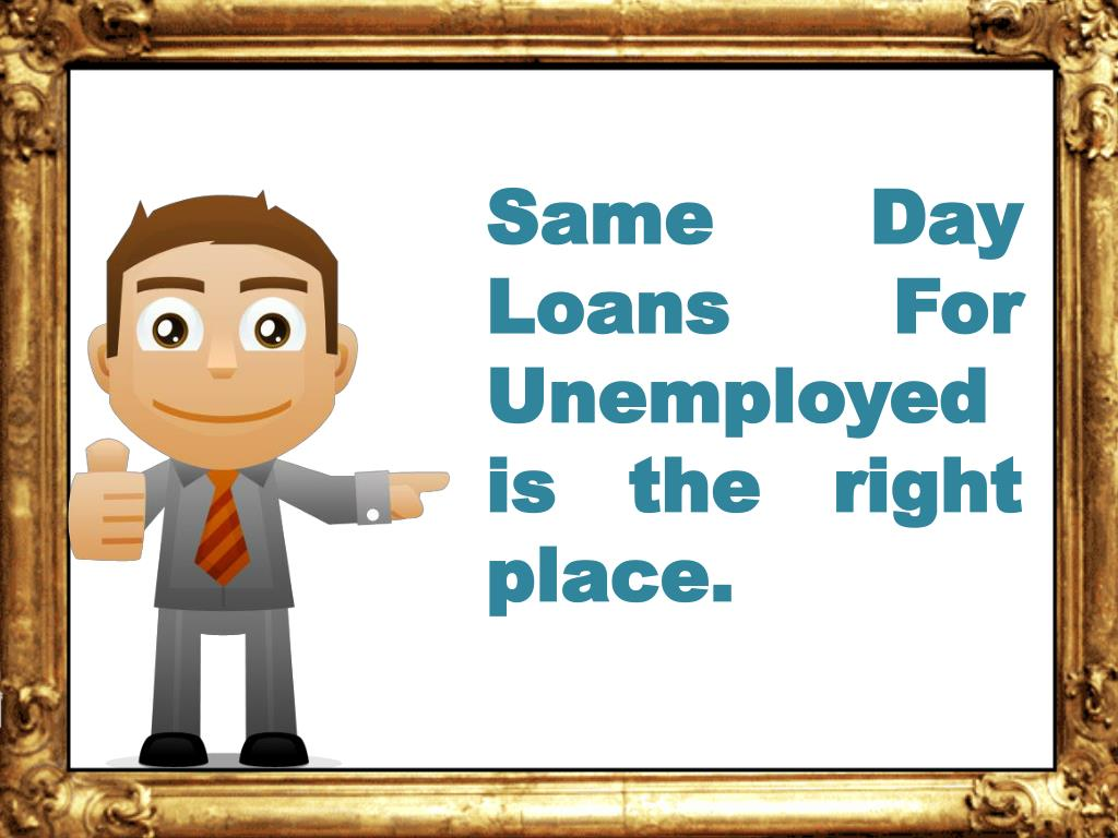 Same Day Loans For Unemployed is the right place.