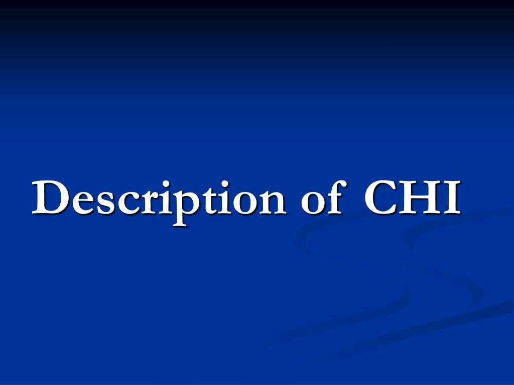 Description of CHI