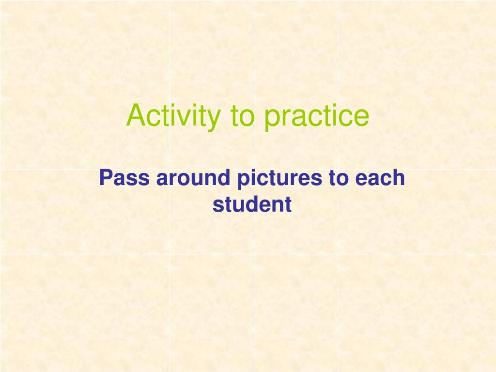Activity to practice