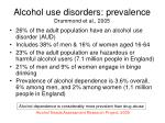 alcohol use disorders prevalence drummond et al 2005