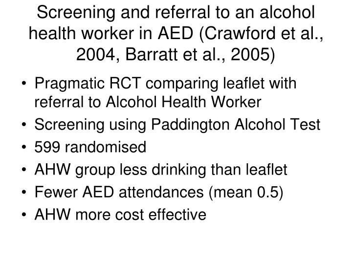 Screening and referral to an alcohol health worker in AED (Crawford et al., 2004, Barratt et al., 2005)