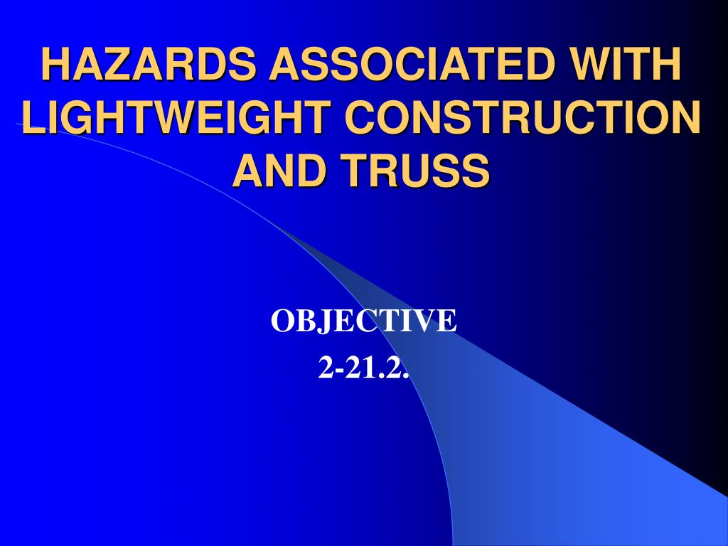 HAZARDS ASSOCIATED WITH LIGHTWEIGHT CONSTRUCTION AND TRUSS