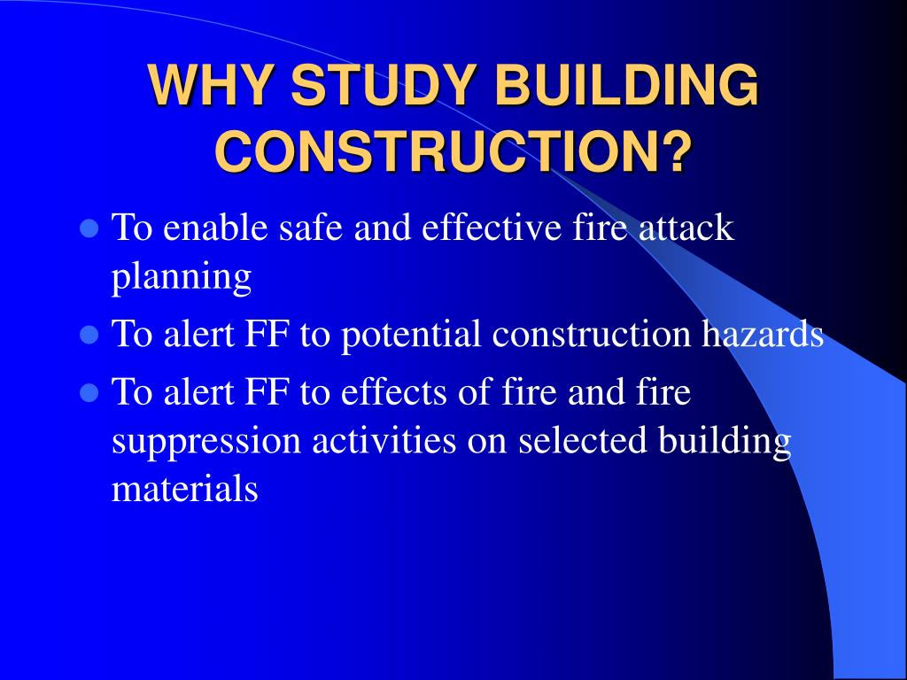 WHY STUDY BUILDING CONSTRUCTION?