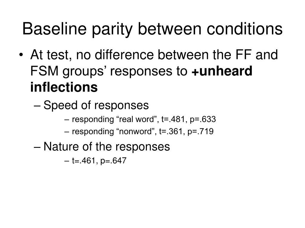 Baseline parity between conditions