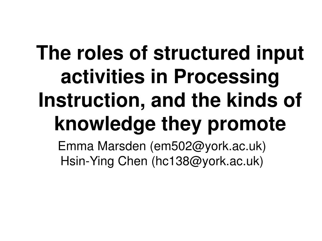 The roles of structured input activities in Processing Instruction, and the kinds of knowledge they promote