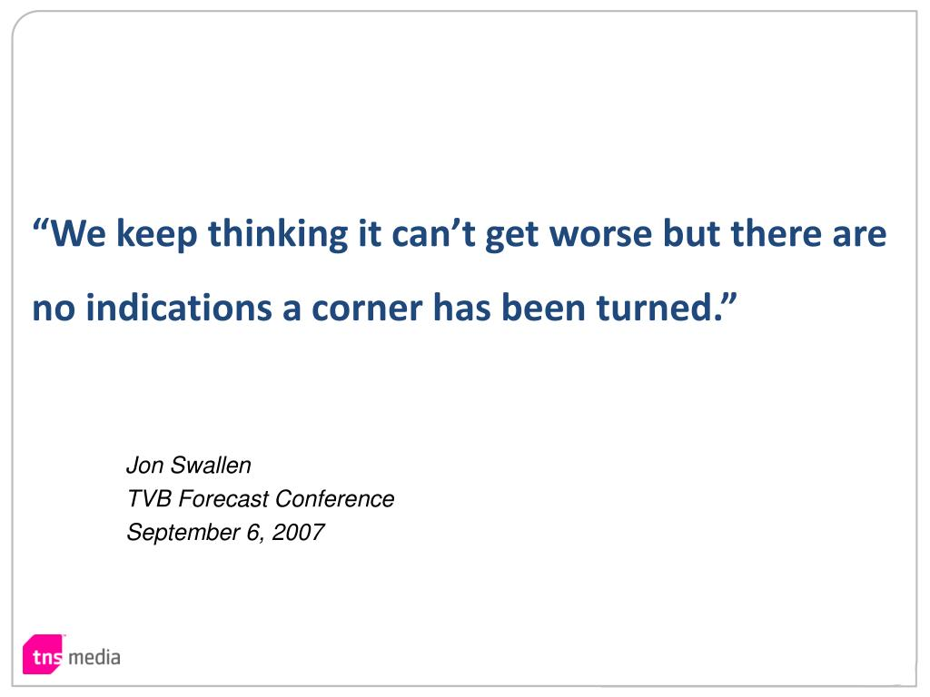"""""""We keep thinking it can't get worse but there are no indications a corner has been turned."""""""