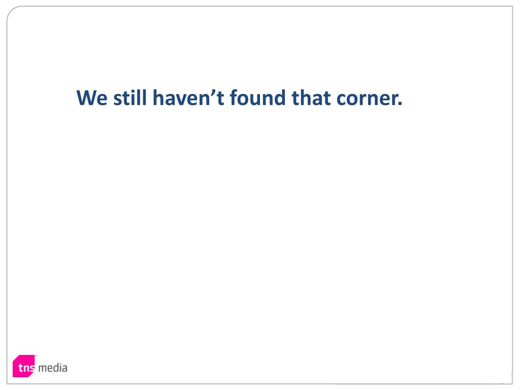 We still haven't found that corner.