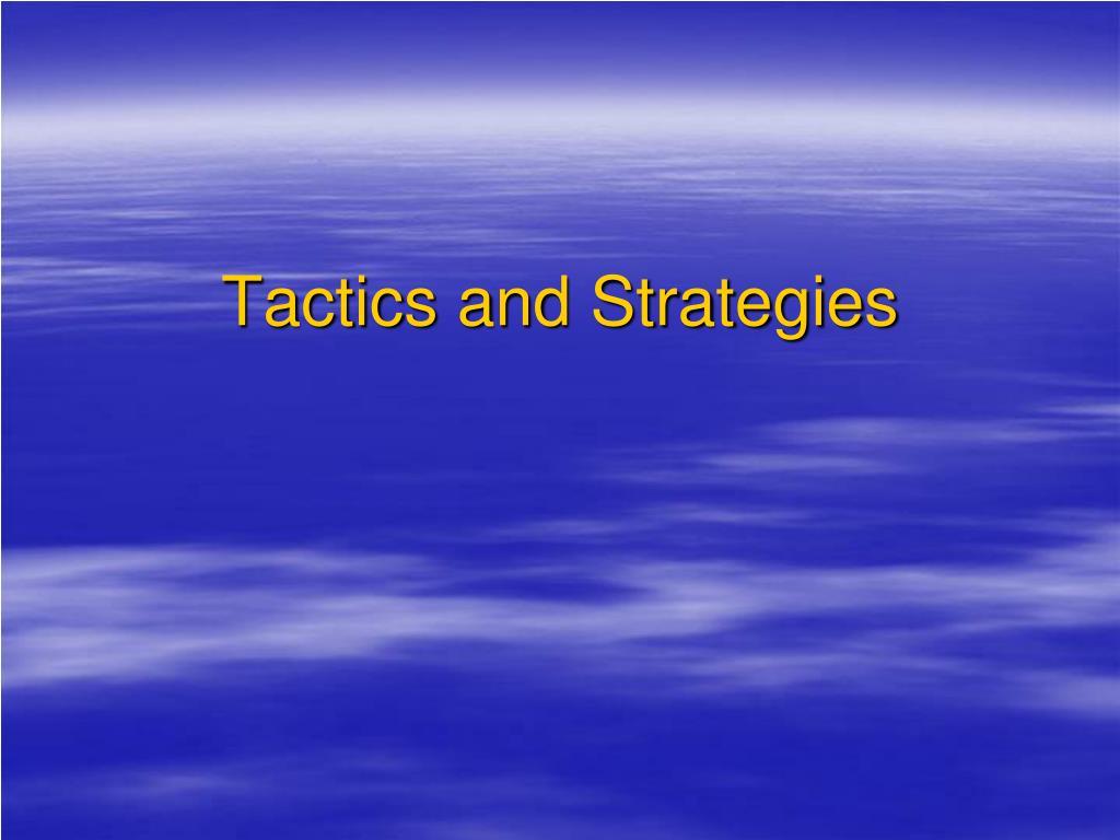 Tactics and Strategies
