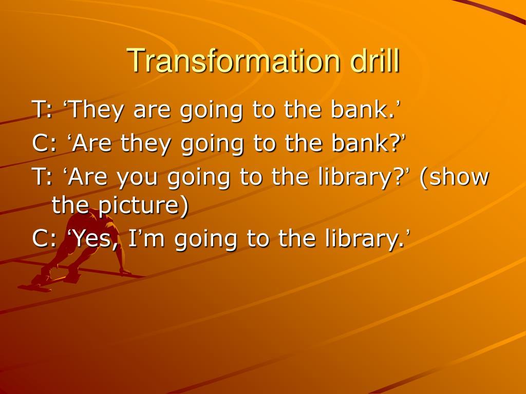 Transformation drill