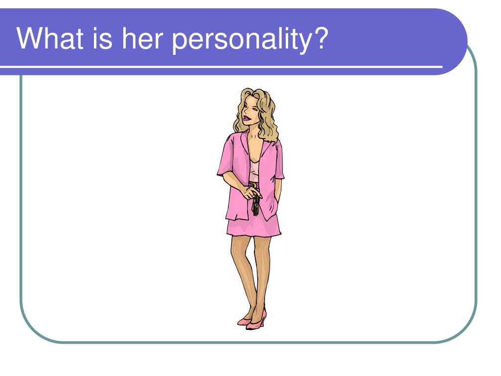 What is her personality?