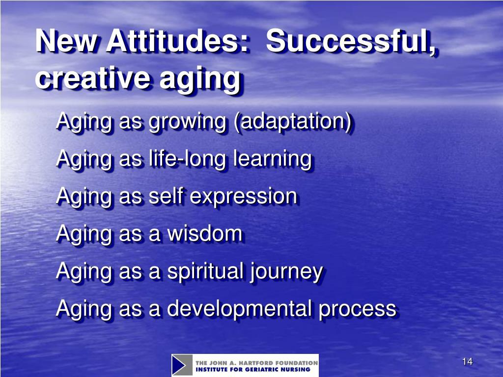 New Attitudes:  Successful, creative aging