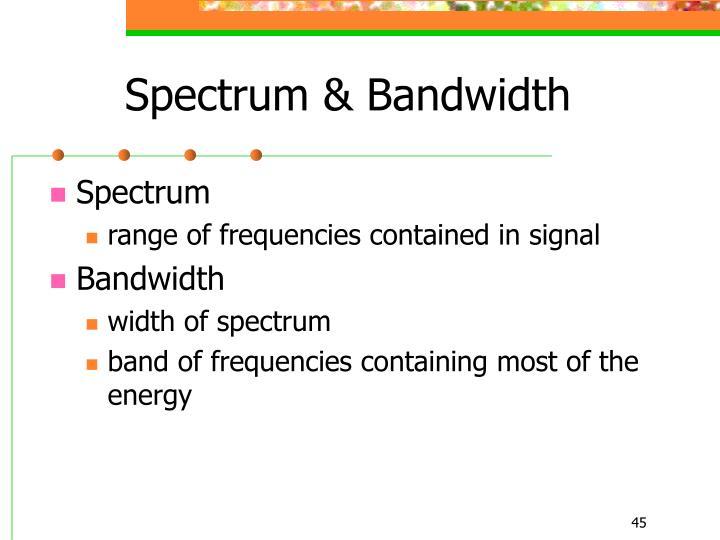 Spectrum & Bandwidth