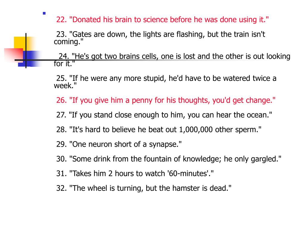 """22. """"Donated his brain to science before he was done using it."""""""