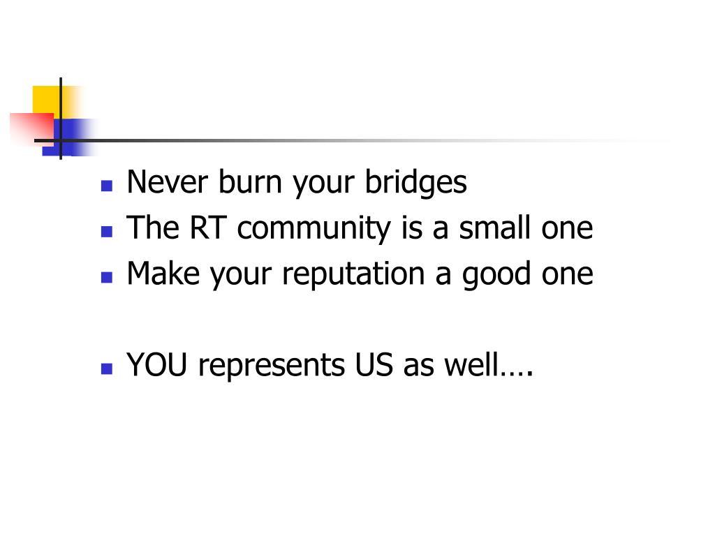 Never burn your bridges