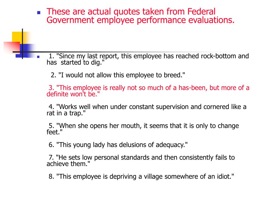 These are actual quotes taken from Federal Government employee performance evaluations.