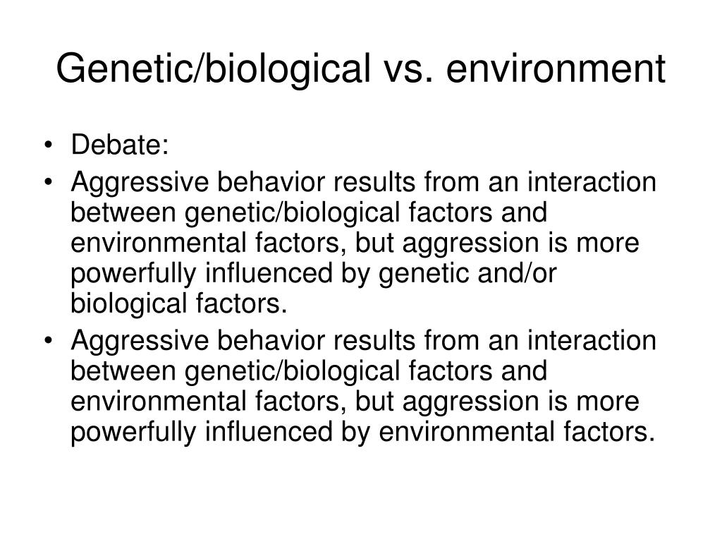 Genetic/biological vs. environment