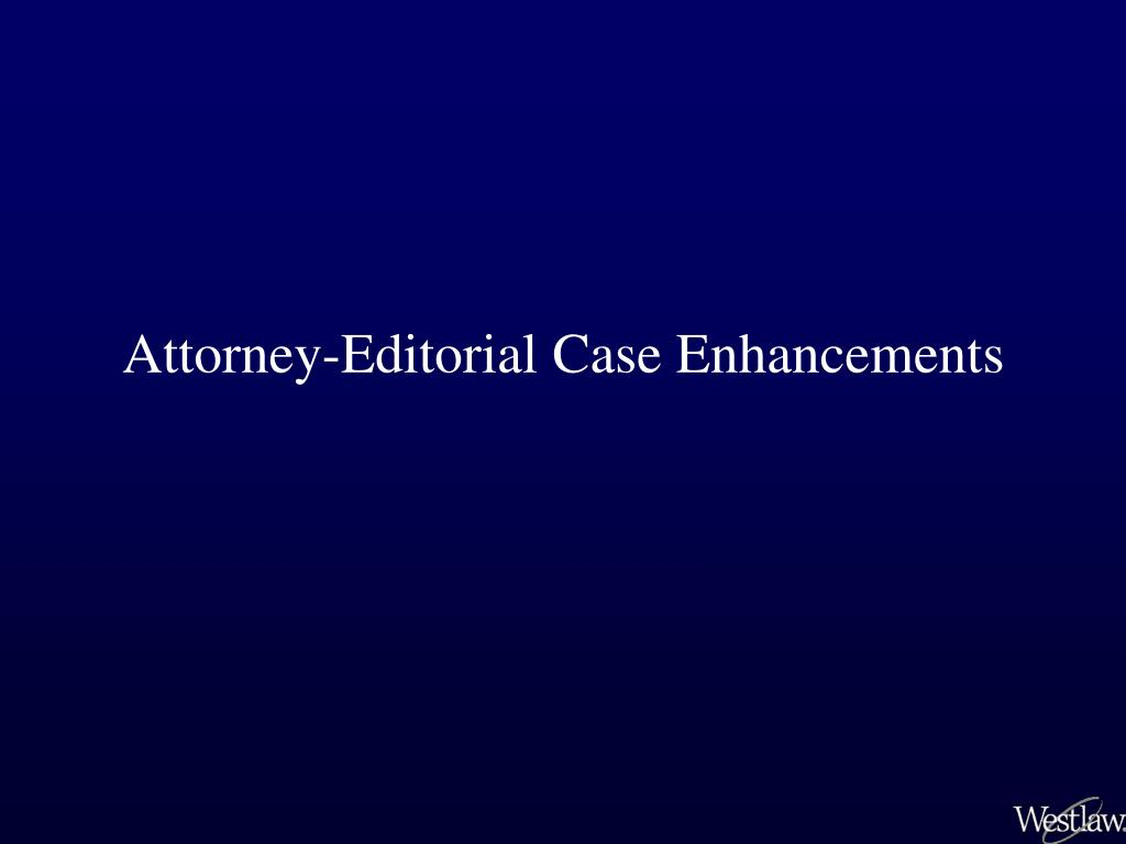 Attorney-Editorial Case Enhancements