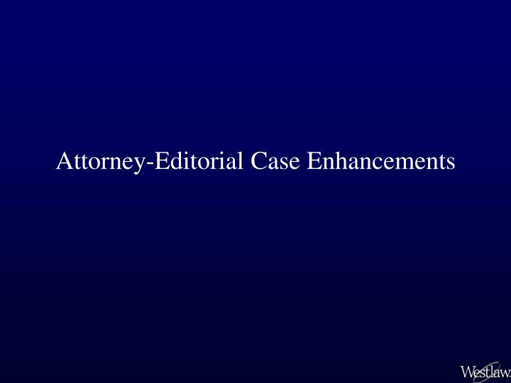 Attorney editorial case enhancements