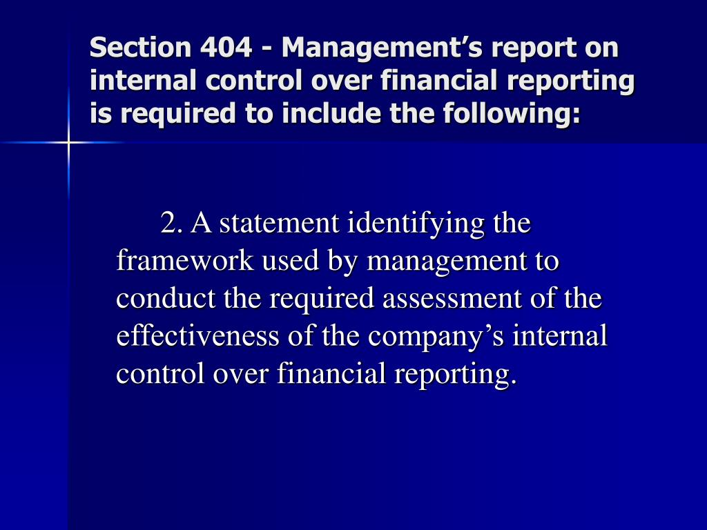 Section 404 - Management's report on internal control over financial reporting is required to include the following: