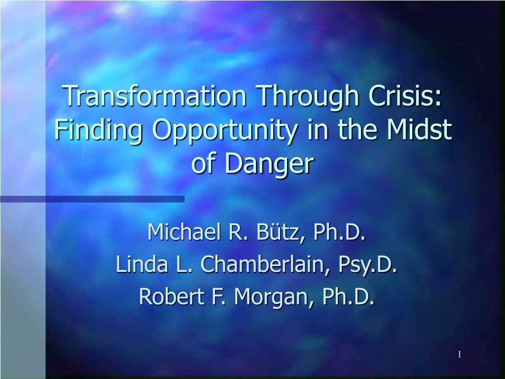 transformation through crisis finding opportunity in the midst of danger