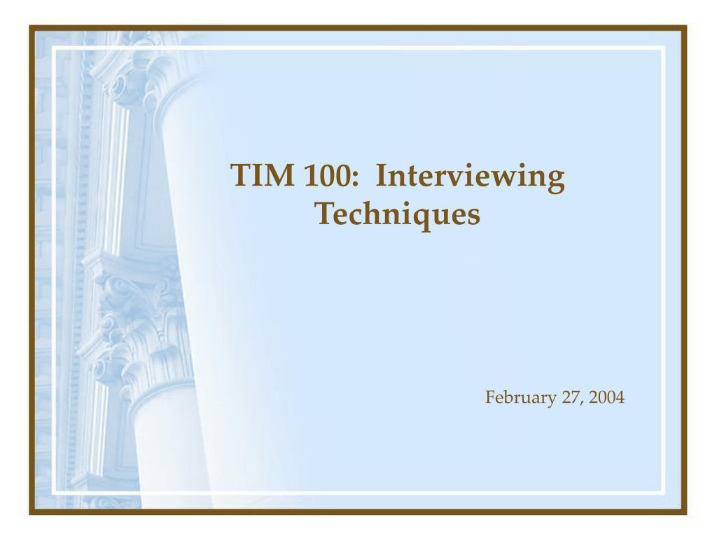 TIM 100:  Interviewing Techniques