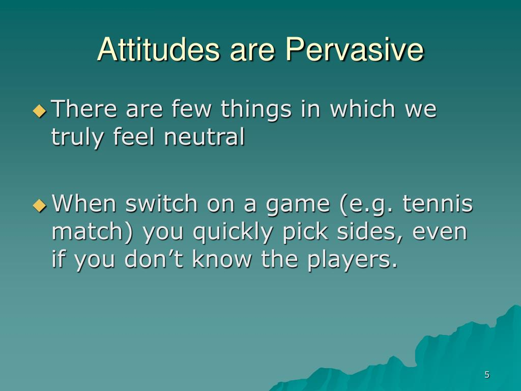 Attitudes are Pervasive
