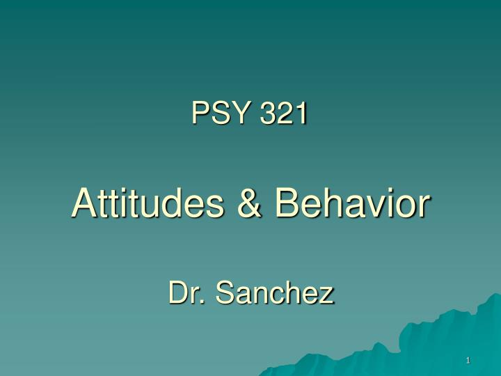 Psy 321 attitudes behavior dr sanchez