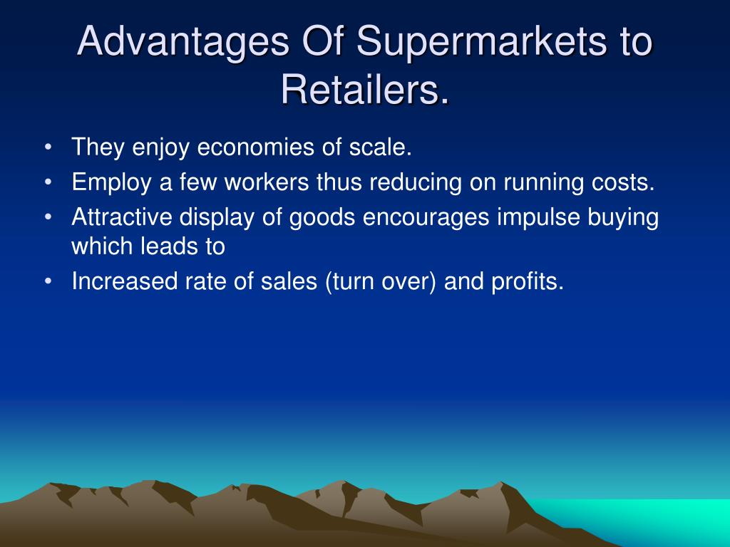 Advantages Of Supermarkets to Retailers.