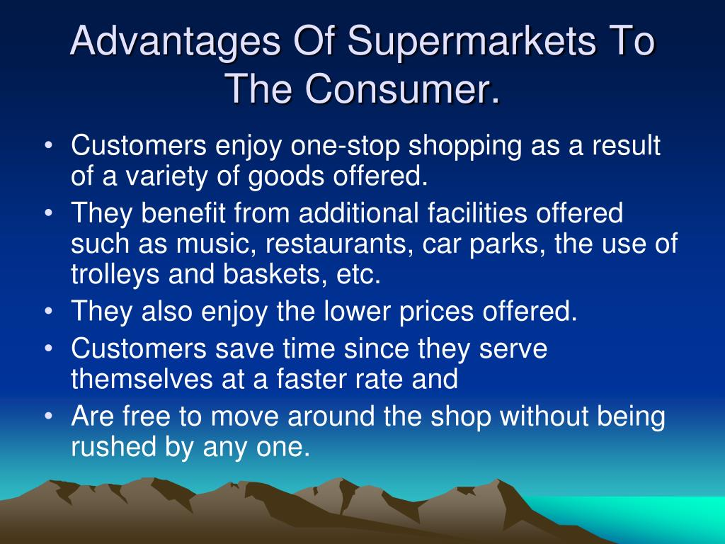 Advantages Of Supermarkets To The Consumer.