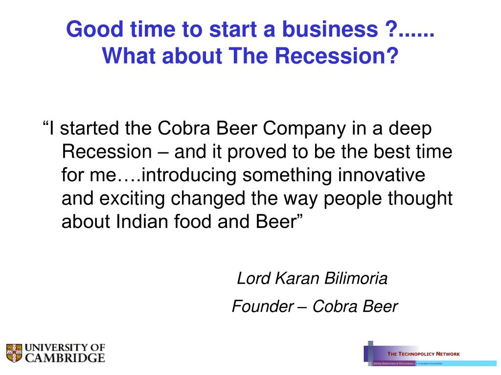 Good time to start a business ?...... What about The Recession?