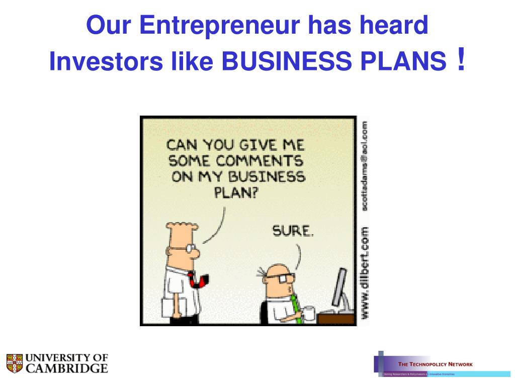 Our Entrepreneur has heard Investors like BUSINESS PLANS