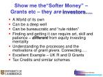 show me the softer money grants etc they are investors