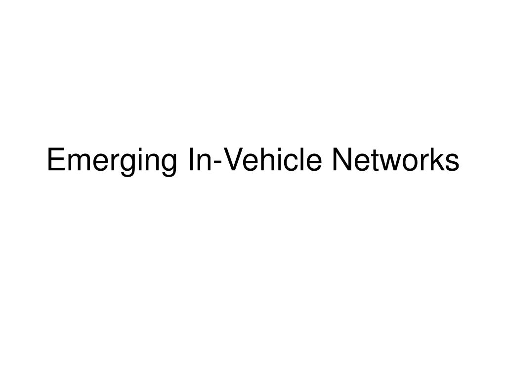 Emerging In-Vehicle Networks