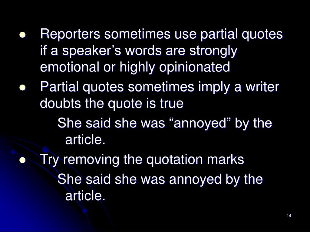 Reporters sometimes use partial quotes if a speaker's words are strongly emotional or highly opinionated