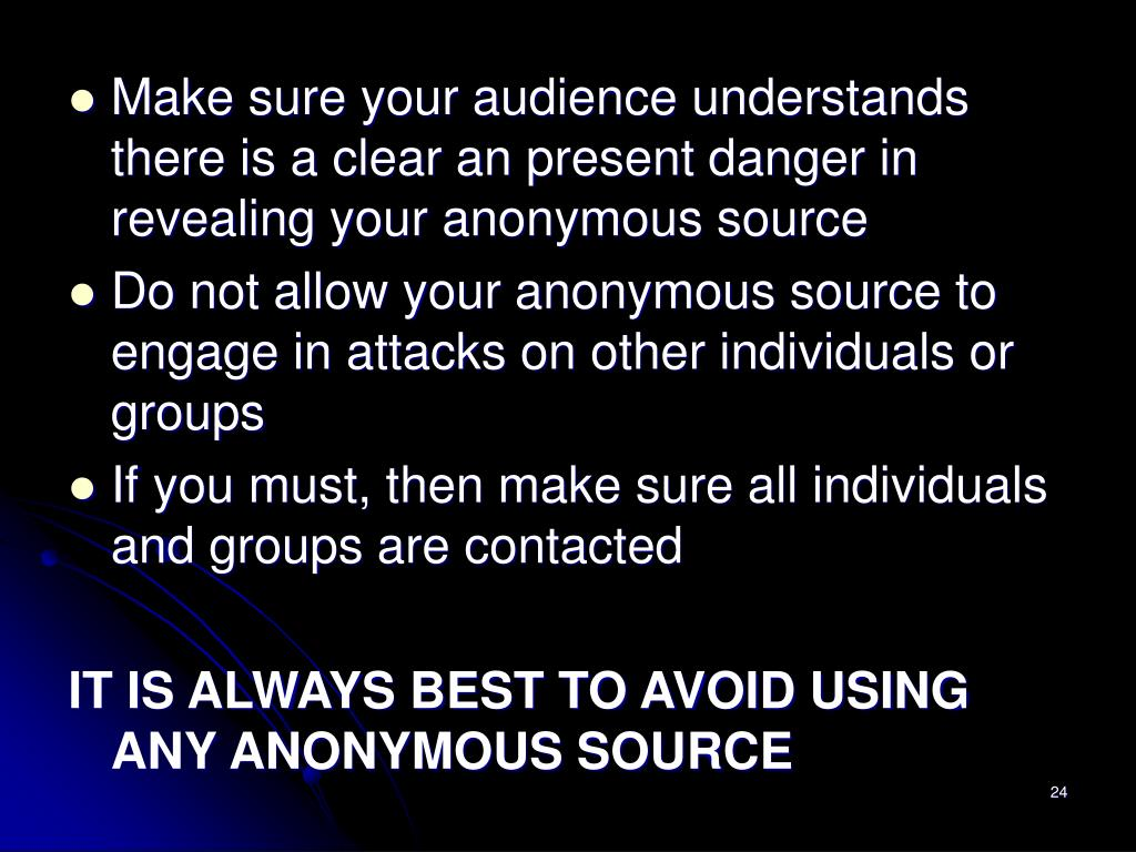 Make sure your audience understands there is a clear an present danger in revealing your anonymous source