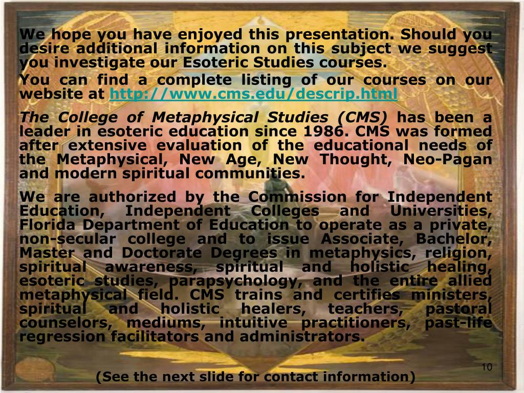 We hope you have enjoyed this presentation. Should you desire additional information on this subject we suggest you investigate our Esoteric Studies courses.