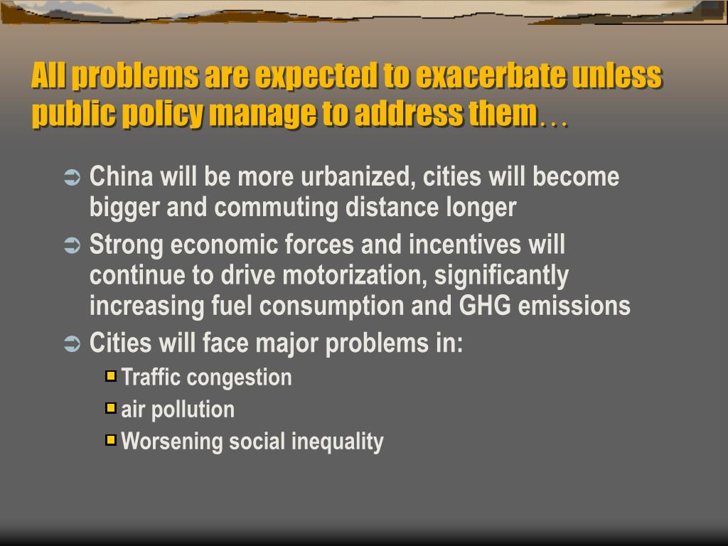 All problems are expected to exacerbate unless public policy manage to address them