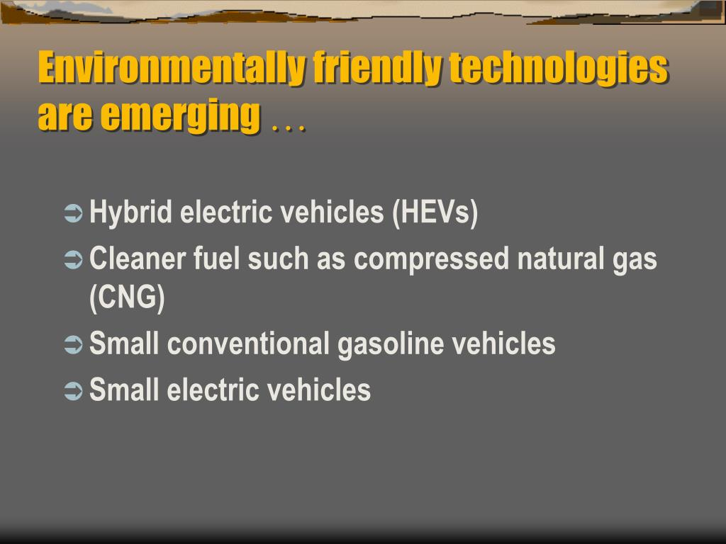 Environmentally friendly technologies are emerging