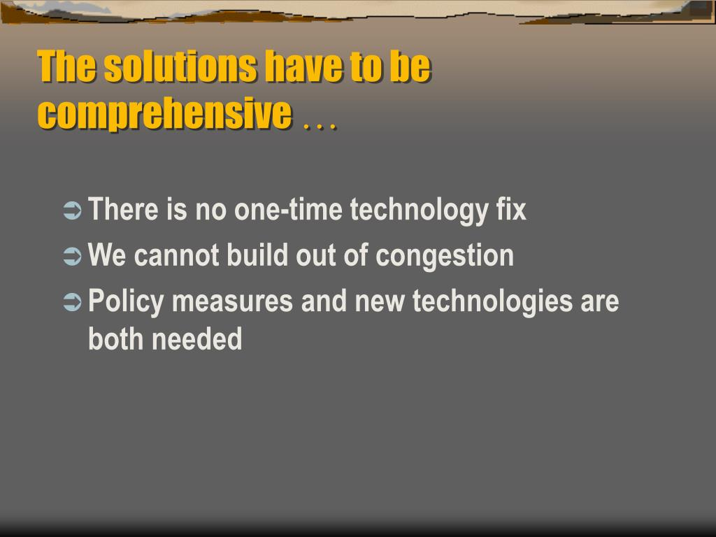 The solutions have to be comprehensive