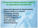 causas de historia familiar negativa en des rdenes hereditarios